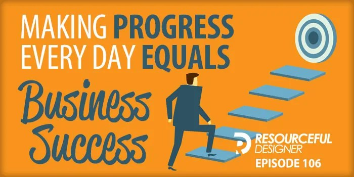 Making Progress Every Day Equals Business Success – RD106