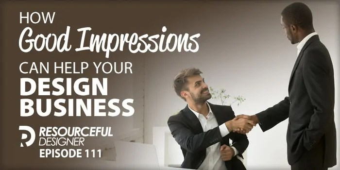 How Good Impressions Can Help Your Design Business – RD111