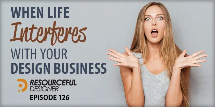 When Life Interferes With Your Design Business – RD126