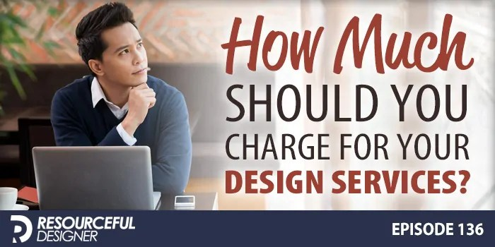 How Much Should You Charge For Your Design Services? – RD136