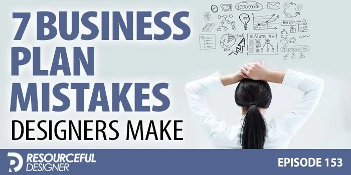 7 Business Plan Mistakes Designers Make – RD153