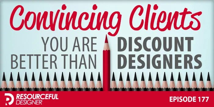 Convincing Clients Why You're Better Than Discount Designers – RD177