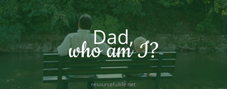 Dad, Who Am I?