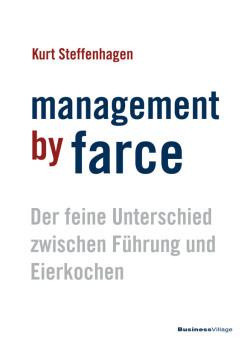 Management by farce - Der feine Unterschied zwischen Führung und Eierkochen