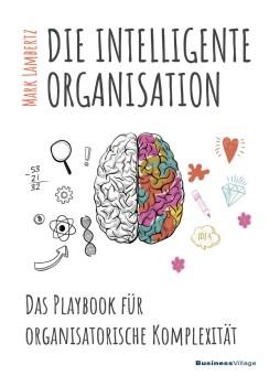 Die intelligente Organisation - das Playbook für organisatorische Komplexität