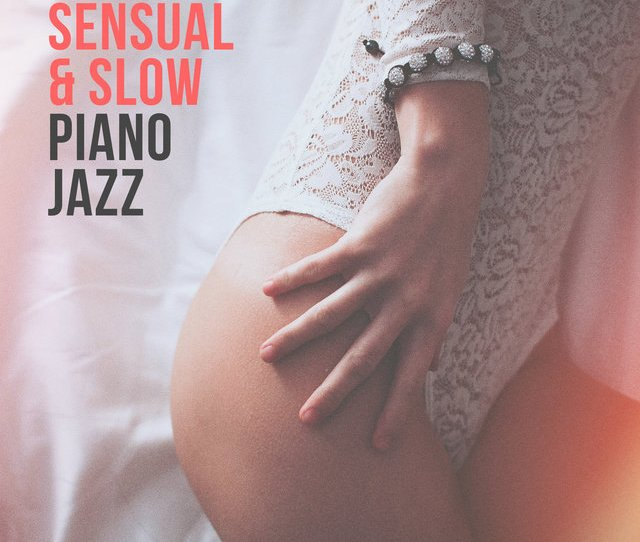 Sensual Slow Piano Jazz Jazz Relaxation Sexy Moves Romantic Evening Hot