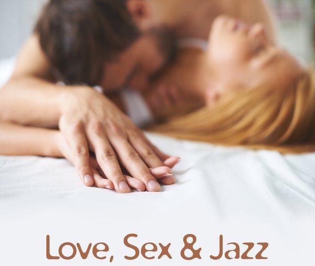 Love Sex Jazz Sensual Jazz Music Romantic Time For Lovers Massage