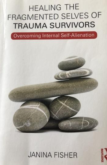 Janina Fisher Trauma Treatment Psychologist's latest book Healing the Fragmented Selves of Trauma Survivors overcoming internal Self-Alienation