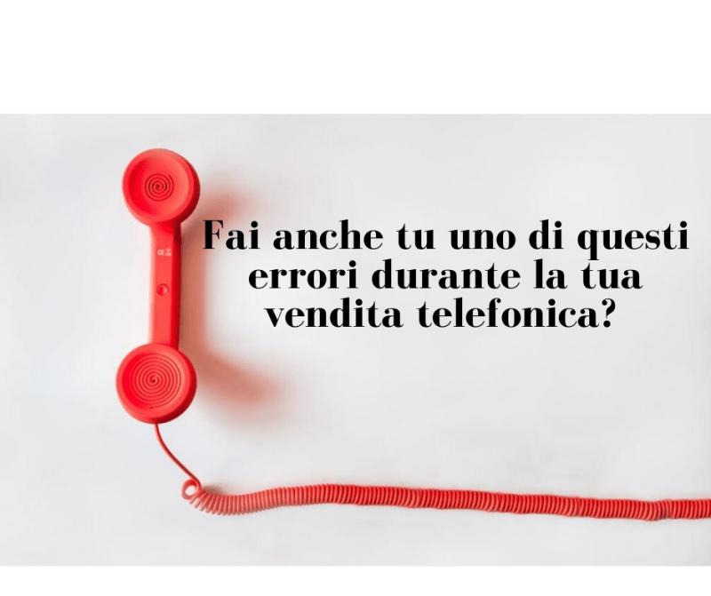 Fai anche tu uno di questi errori durante la tua vendita telefonica?