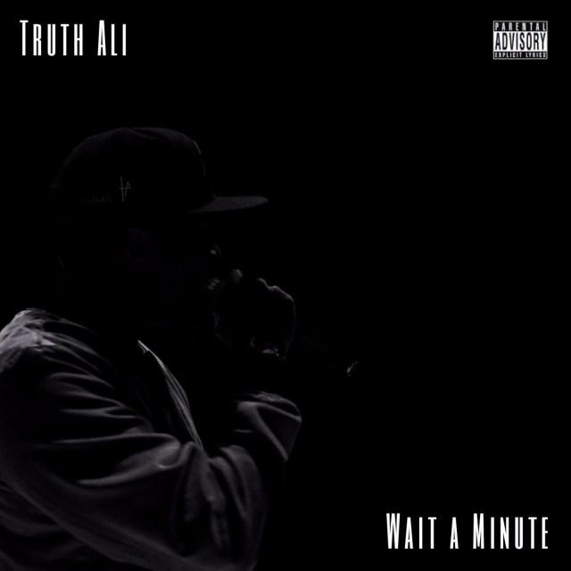 """Truth Ali Wait A Minute Single"""