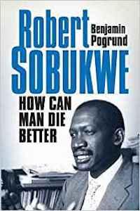 How can Man Die Better- The Life of Robert Sobukwe