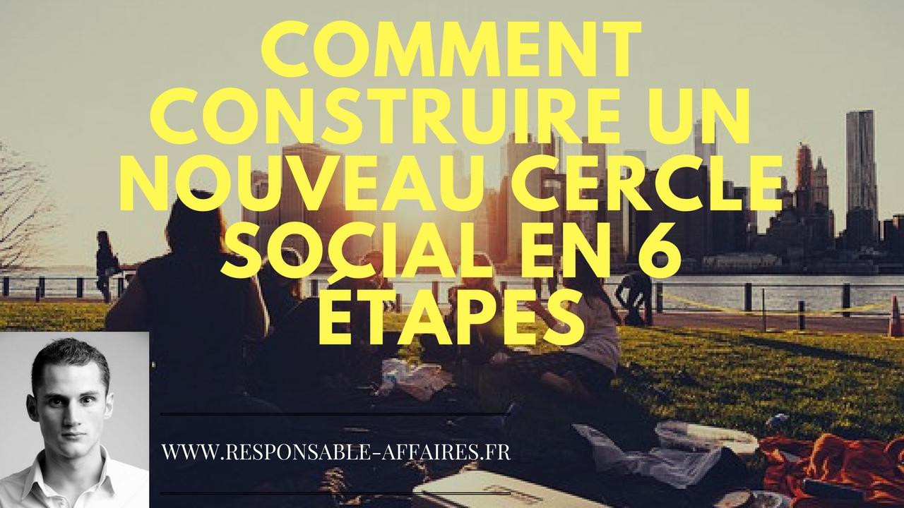 COMMENT CONSTRUIRE UN NOUVEAU CERCLE SOCIAL EN 6 ÉTAPES