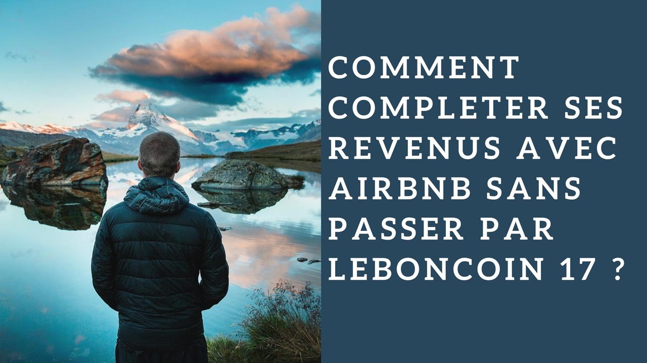 Comment COMPLETER ses revenus avec AIRBNB sans passer par leboncoin 17 ?