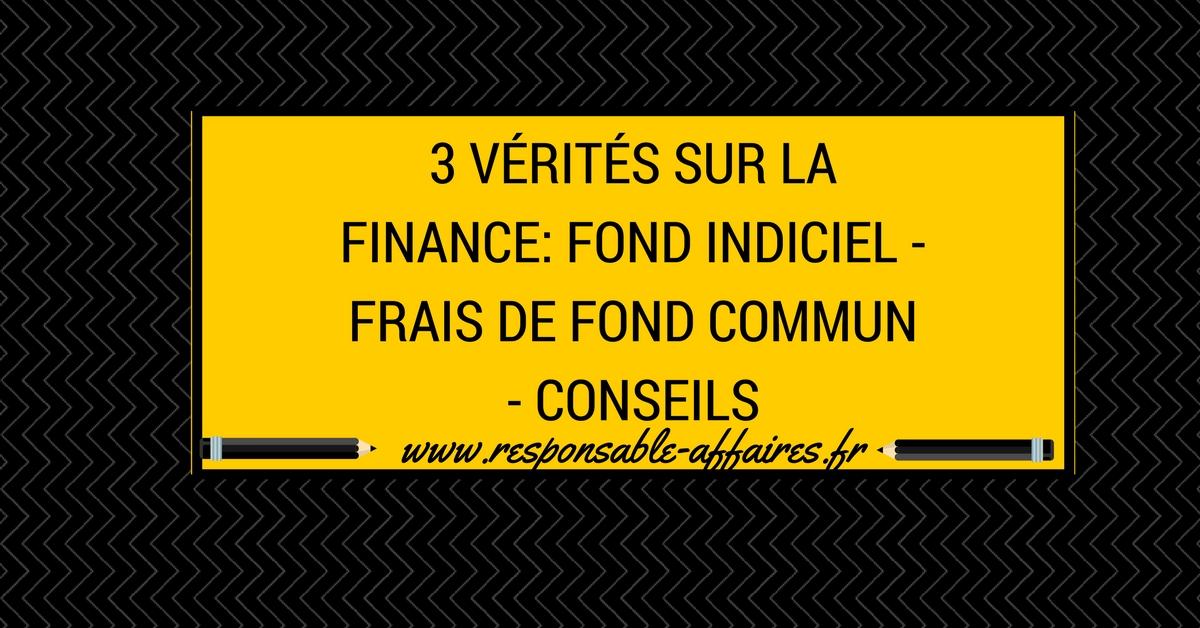 3 vérités sur la finance: fond indiciel – frais de fond commun – conseils