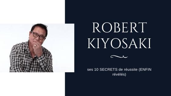 Robert Kiyosaki – ses 10 SECRETS de réussite (ENFIN révélés)