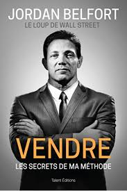 Jordan Belfort, le loup de Wall Street : Vendre : Les secrets de ma méthode  eBook: Belfort, Jordan: Amazon.fr