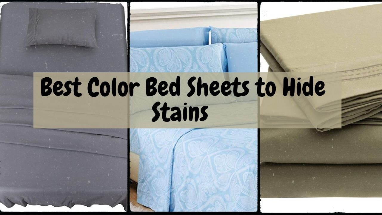 Best Color Bed Sheets to Hide Stains