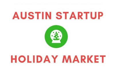 Austin Startup Holiday Market  · Dec 1, 2018