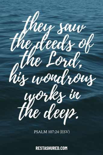 """""""...they saw the deeds of the Lord, his wondrous works in the deep."""" -Psalm 107:23-24"""