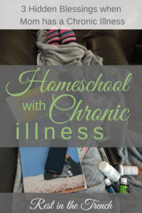 Homeschooling with chronic illness is incredibly difficult, but you will find hidden blessings in the midst of your struggle.