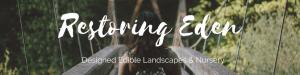 Restoring Eden Designed Edible Landscapes and Nursery