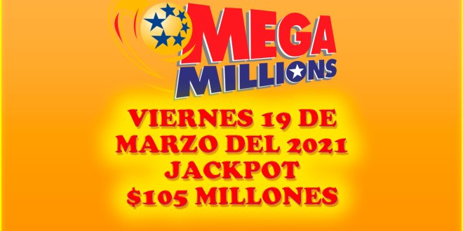 Resultados Mega Millions 19 de Marzo del 2021 $105 Millones de dolares