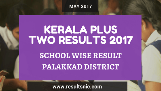 Kerala Plus Two Result 2017 School Wise Result Palakkad District