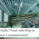 How Do Audio Visual Aids Help in Business Communication