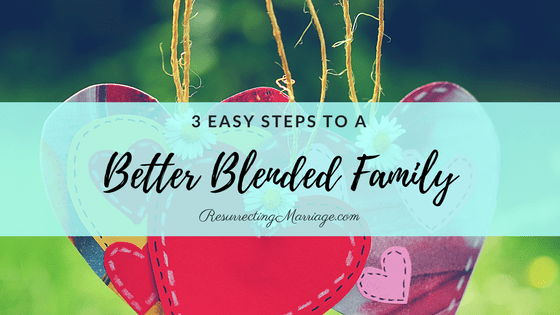 3 Easy Steps to a Better Blended Family