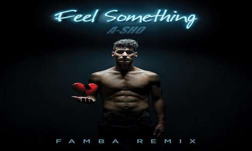 A-SHO - Feel Something (Famba Remix)