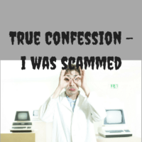 True Confession - I was Scammed