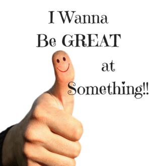 I Wanna Be Great at Something