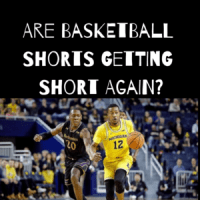 Are Basketball Shorts Getting Short Again?
