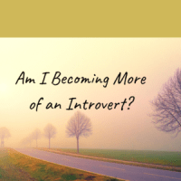 Am I Becoming More of an Introvert?
