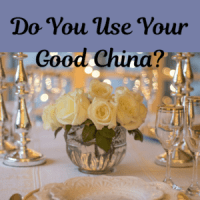 Do You Use Your Good China?