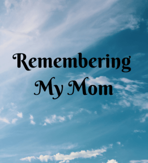 Remembering My Mom