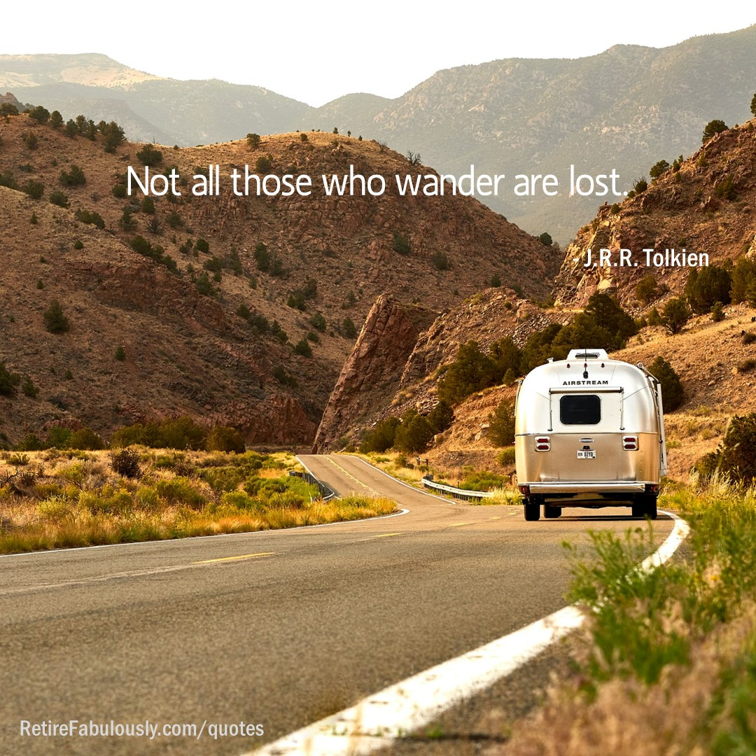 Not all those who wander are lost. - J.R.R. Tolkien