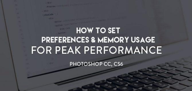 RA_Blog_Feat_Tem_How-to-Set-Preferences-&-Memory-Usage-for-Peak-Performance-Photoshop-CC,-CS6