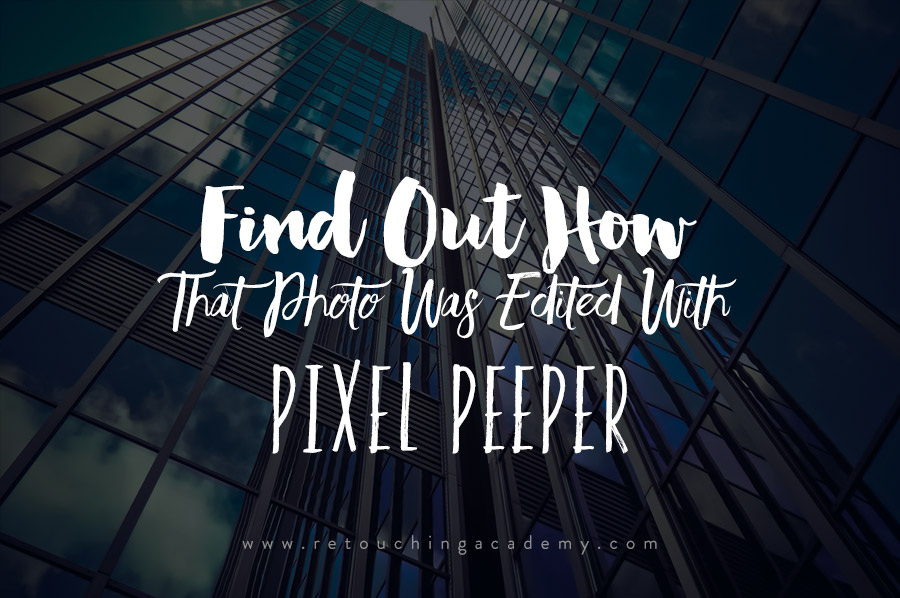 Find Out How That Photo Was Edited With Pixel Peeper