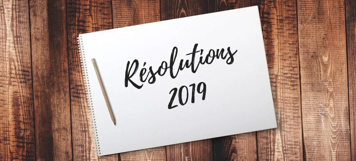 C'est l'heure des résolutions… Voici mes objectifs 2019!