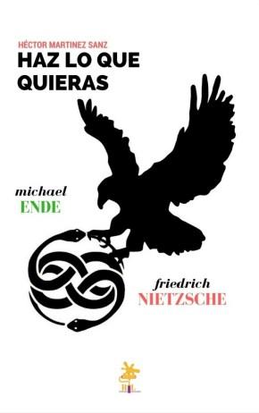 Haz lo que quieras - Michael Ende y Friedrich Nietzsche, Héctor Martínez Sanz