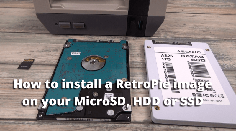 How to install a RetroPie image to your MicroSD HDD or SSD