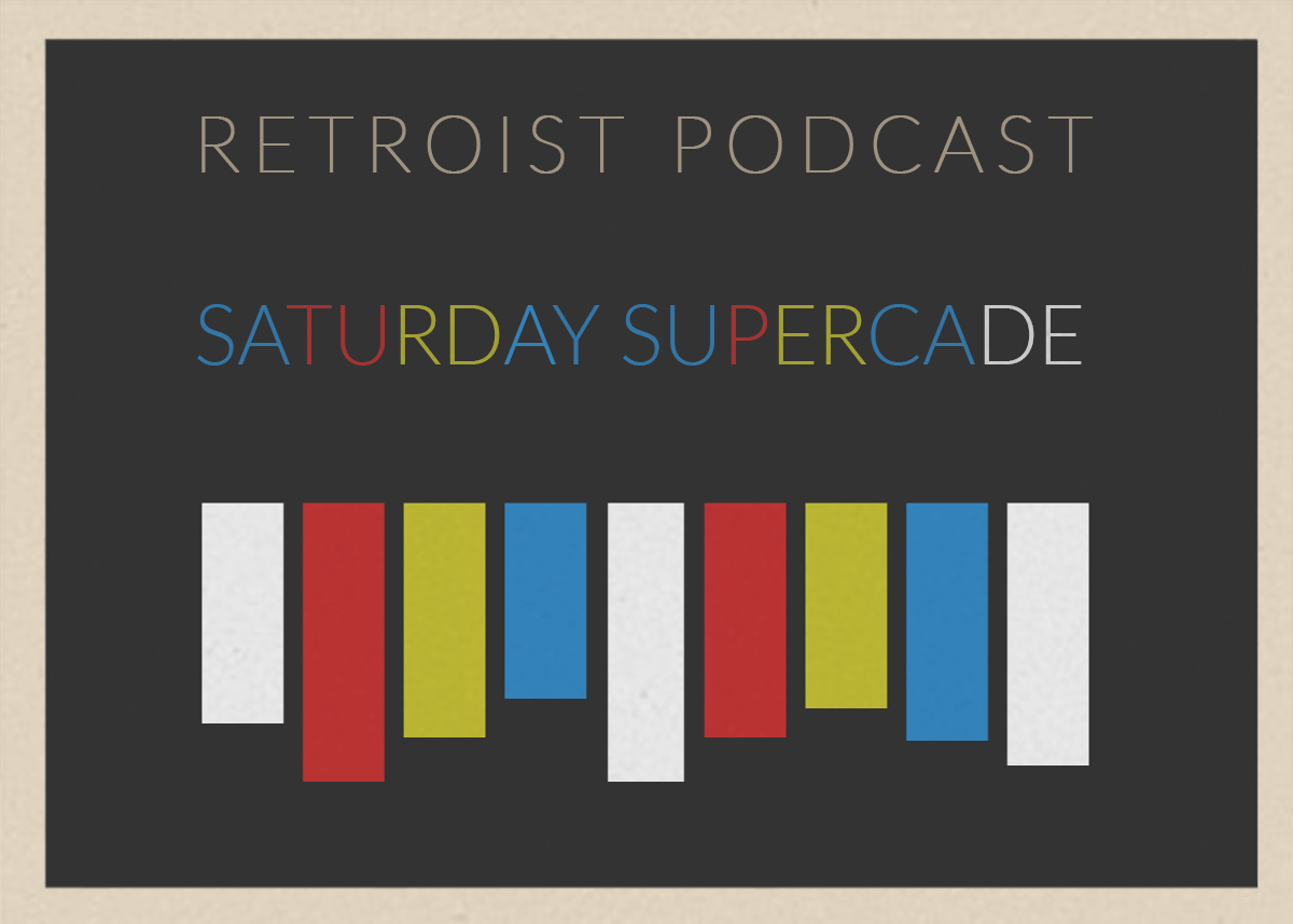 Retroist Saturday Supercade Podcast