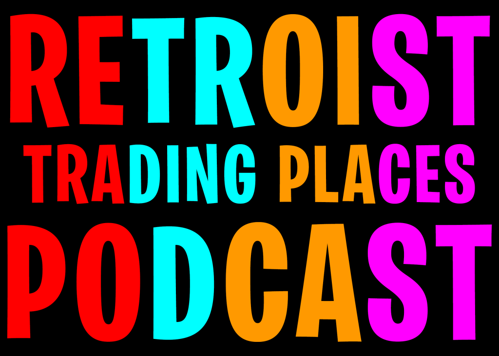 Retroist Trading Places Podcast