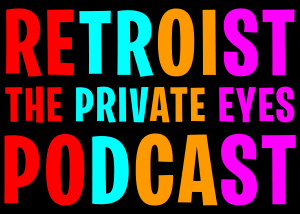 Retroist The Private Eyes Podcast