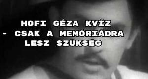 Hofi Géza kvíz - csak a memóriádra lesz szükség