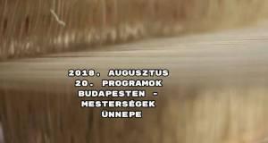 2018. augusztus 20. programok Budapesten - Mesterségek ünnepe