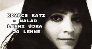 Kovács Kati - Nálad lenni újra jó lenne