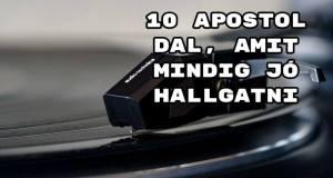 10 Apostol dal, amit mindig jó hallgatni