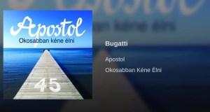 Jöjjön az Apostol együttes Bugatti dala.